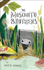 The Mosquito Brothers - Griffin Ondaatje