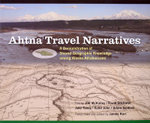 Ahtna Travel Narratives : A Demonstration of Shared Geographic Knowledge Among Alaska Athabascans