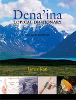 Dena'ina Topical Dictionary : Revised Edition - James Kari