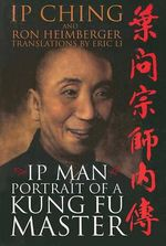IP Man : Portrait of a Kung Fu Master - IP Ching