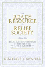 Ready Resource for Relief Society : Volume One?wilford Woodruff - Kimberly S Shaffer
