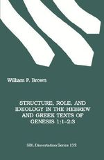 Structure, Role and Ideology in the Hebrew and Greek Texts of Genesis :  1-2:3 - William P. Brown