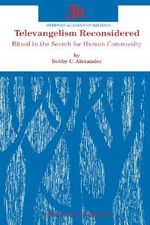 Televangelism Reconsidered : Ritual in the Search for Human Community - Bobby Chris Alexander