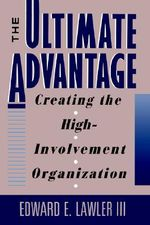 The Ultimate Advantage : Creating the Competitive High-involvement Organization - Edward E. Lawler