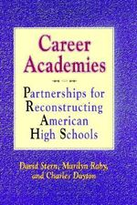 Career Academies : Partnerships for Reconstructing American High Schools - David Stern