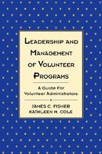 Leadership and Management of Volunteer Programs : Guide for Volunteer Administrators - James C. Fisher