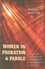Women on Probation and Parole : A Feminist Critique of Community Programs and Services - Merry Morash