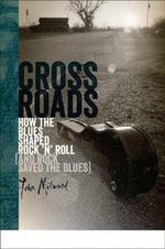 Crossroads : How the Blues Shaped Rock 'n' Roll (and Rock Saved the Blues) - John Milward