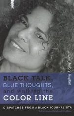 Black Talk, Blue Thoughts, and Walking the Color Line : Dispatches from a Black Journalista - Erin Aubry Kaplan