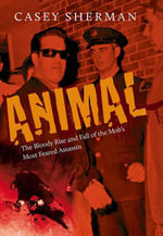 Animal : The Bloody Rise and Fall of the Mob's Most Feared Assassin - Casey Sherman