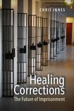 Healing Corrections : The Future of Imprisonment - Chris Innes