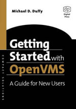 Getting Started With OpenVMS : A Guide for New Users - Michael D. Duffy