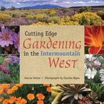 Cutting Edge Gardening in the Intermountain West - Marcia Tatroe