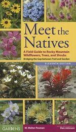 Meet the Natives : A Field Guide to Rocky Mountain Wildflowers, Trees, and Shrubs: Bridging the Gap Between Trail and Garden - M Walter Pesman