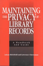 Maintaining the Privacy of Library Records : A Handbook and Guide - Chris Stueart