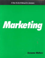 Marketing : A How-to-Do-It Manual for Librarians : National Bureau of Economic Research Project Repor... - Suzanne Walters