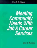 Meeting Community Needs with Job and Career Services : A How-to-Do-It Manual : How-to-do-it Manuals - Joan C. Durrance