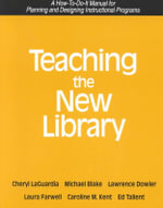 Teaching the New Library : A How-to-Do-It Manual for Planning and Designing Instructional Programs : How-to-do-it Manuals - Cheryl M. LaGuardia