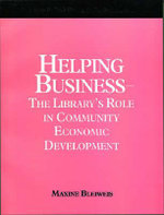 Helping Business - the Library's Role in Community Economic Development : A How-to-Do-It Manual for Public Librarians : How-to-do-it Manuals - Maxine Bleiweiss