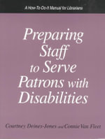 Preparing Staff to Serve Patrons with Disabilities : A How-to-Do-It Manual for Librarians : How-to-do-it Manuals - Courtney Deines-Jones