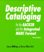 Descriptive Cataloging for the AACR2R and the Integrated Marc Format : A How-to-Do-It Workbook - Larry Millsap