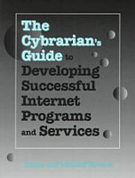 The Cybrarian's Guide to Developing Successful Internet Programs and Services - Diane K. Kovacs