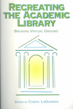 Recreating the Academic Library : Breaking Virtual Ground