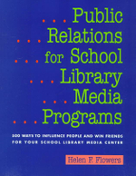 Public Relations for School Library Media Programs : 500 Ways to Influence People and Win Friends for Your School Library Media Center :  A Casebook Approach - Helen F. Flowers