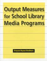 Output Measures for School Library Media Programs - Frances Bryant Bradburn