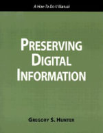 Preserving Digital Information : A How-to-Do-It Manual : How-to-do-it Manuals - Gregory S. Hunter
