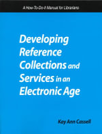 Developing Reference Collections and Services in an Electronic Age : A How-to-Do-It Manual for Librarians : A Methodology for All Types of Libraries - Kay Ann Cassell