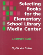 Selecting Books for the Elementary School Library Media Center : A Complete Guide - Phyllis J.Van Orden