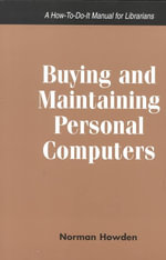 Buying and Maintaining Personal Computers : A How-to-Do-It Manual for Librarians with Companion Web Site - Norman Howden