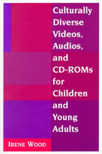 Culturally Diverse Videos, Audios, and CD-ROMs for Children and Young Adults - Irene Wood