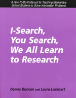 I-Search, You Search, We All Learn to Research : A How-to-Do-It Manual for Teaching Elementary School Students to Solve Information Problems :  A How-to-Do-It Manual for Teaching Elementary School Students to Solve Information Problems - Donna Duncan