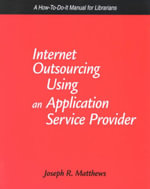 Internet Outsourcing Using an Application Service Provider : A How-to-Do-It Manual for Librarians - Joseph R. Matthews