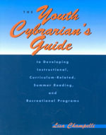 The Youth Cybrarian's Guide to Developing Instructional, Curriculum-Related, Summer Reading, and Recreational Programs - Lisa Champelli
