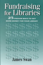 Fundraising for Libraries : 25 Proven Ways to Get More Money for Your Library : How-To-Do-It Manuals for Libraries - James Swan
