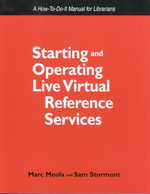 Starting and Operating Live Virtual Reference Services : A How-to-Do-It Manual for Librarians - Marc Meola