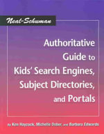 The Neal-Schuman Authoritative Guide to Kids' Search Engines, Subject Directories, and Portals - Ken Haycock