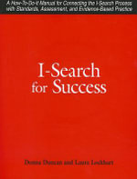 I-search for Success : A How-to-do-it Manual for Linking the I-search Process with Standards, Assessment, Tests, and Evidence-based Practice - Donna Duncan