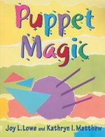 Puppet Magic - Joy L. Lowe