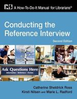 Conducting the Reference Interview : A How-to-do-it Manual - Catherine Sheldrick Ross
