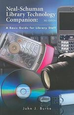The Neal-Schuman Library Technology Companion : A Basic Guide for Library Staff - John J. Burke