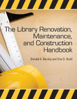 The Library Renovation, Maintenance and Construction Handbook - Donald A. Barclay