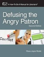 Defusing the Angry Patron : A How-to-Do-it Manual for Librarians - Rhea Joyce Rubin
