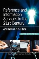 Reference and Information Services in the 21st Century : An Introduction, Second Edition Revised - Kay Ann Cassell
