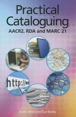 Practical Cataloguing : AACR2, RDA, and MARC21 - Anne Welsh