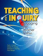 Teaching for Inquiry : Engaging the Learner within - Ruth V. Small