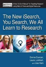 The New iSearch, You Search, We All Learn to Research : A How-to-Do-it Manual for Teaching Research Using Web 2.0 Tools and Digital Resources - Donna Duncan